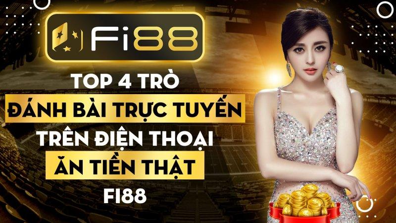 TOP 4 trò đánh bài trực tuyến trên điện thoại ăn tiền thật Fi88